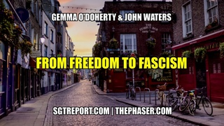 FROM FREEDOM TO FASCISM -- Gemma O'Doherty & John Waters