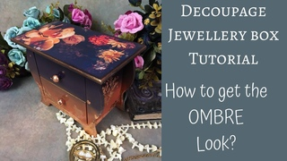 DECOUPAGE JEWELLERY CHEST  PHOTO PAPER AND OMBRE TECHNIQUES   TUTORIAL