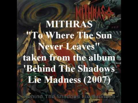 Mithras To Where The Sun Never Leaves Behind The Shadows Lie Madness