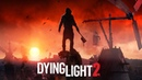 Dying Light 2 — Геймплей ТРЕЙЛЕР на русском