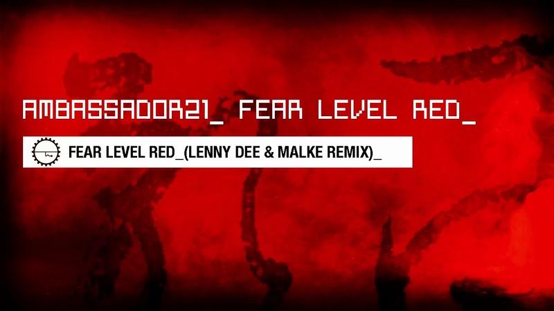 AMBASSADOR21 - Fear Level Red (Lenny Dee Malke Remix)