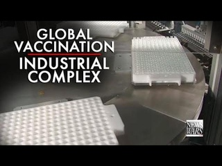 GLOBAL VACCINATION INDUSTRIAL COMPLEX (SPECIAL GUEST HOST 4th HOUR - THE ALEX JONES SHOW - INFOWARS)