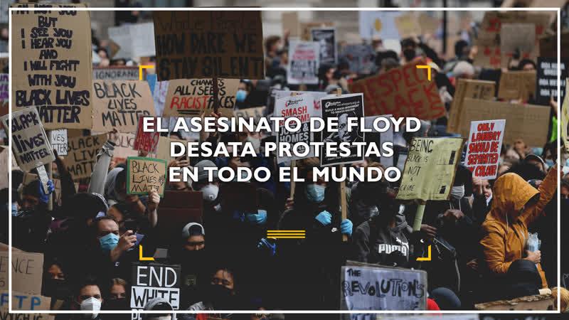 El asesinato de Floyd desata protestas en todo el mundo