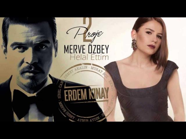 Erdem Kınay ft Merve Özbey - Helal Ettim (Uzun Versiyon)