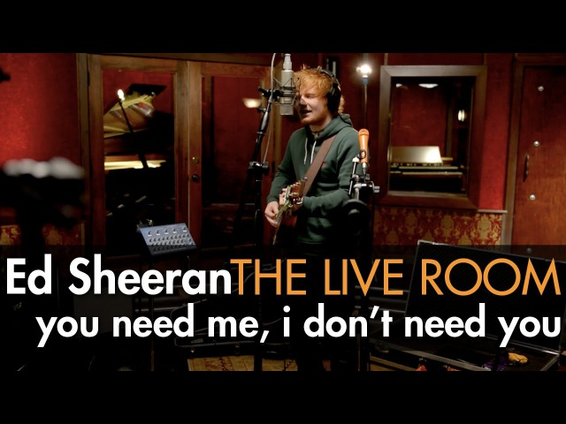 Ed Sheeran - You Need Me, I Dont Need You captured in The Live Room