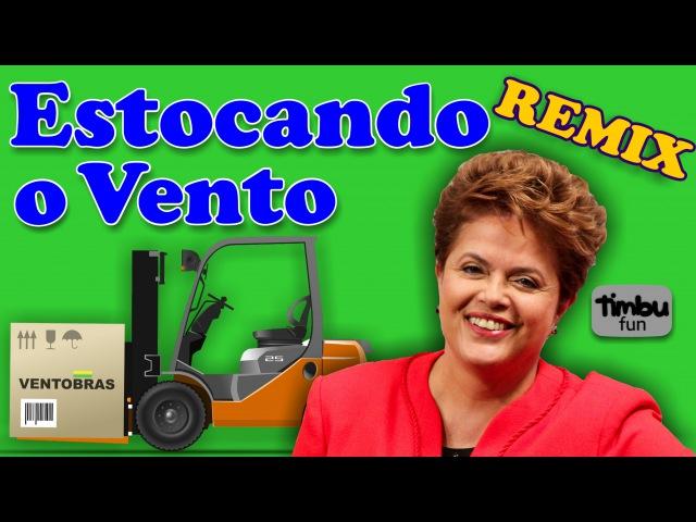 Dilma Estocando o Vento Remix By Timbu Fun