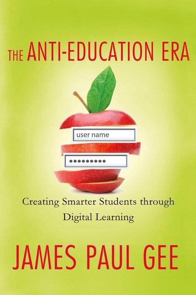 James Paul Gee TheAnti-EducationEra