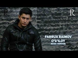Farrux Raimov - O'g'iloy | Фаррух Раимов - Угилой (music version)