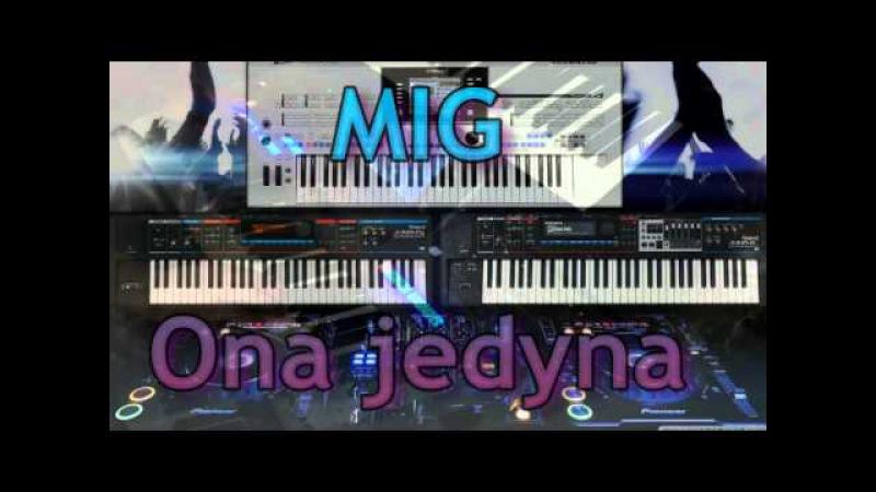 Marek Gwiazdowski MIG - Ona Jedyna * DISCO POLO * YAMAHA STYLES * TYROS 4 *