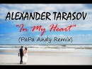 Alexander Tarasov - In My Heart PaPa Andy Remix