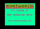 PHATWORLD - Dem Sunshine Rays (ft. Laura J) ......(squire of gothos dankle collab)
