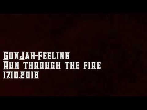 GunJah Feeling Run through the fire