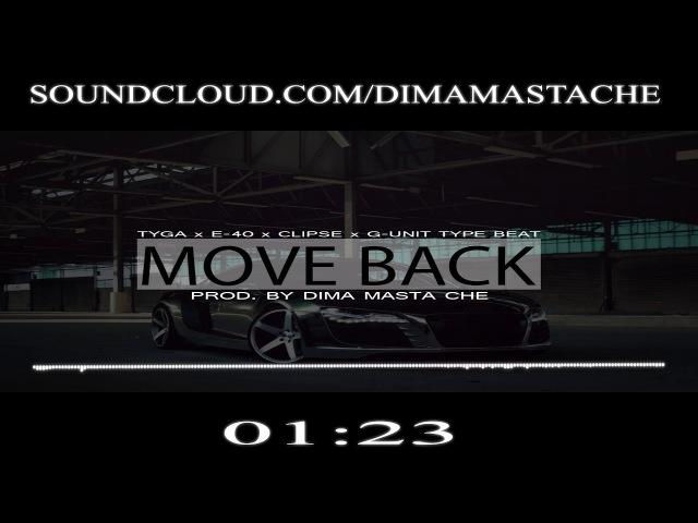 Tyga x E-40 x Clipse x G-Unit x Scott Storch x Timati Type Beat Move Back | Prod. by Dima Masta Che
