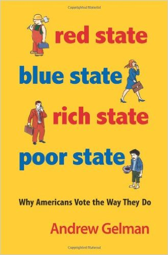 Andrew Gelman - Red State, Blue State, Rich State, Poor State  Why Americans Vote the Way They Do - 2009