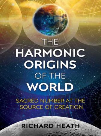 The Harmonic Origins of the Wor - Richard Heath