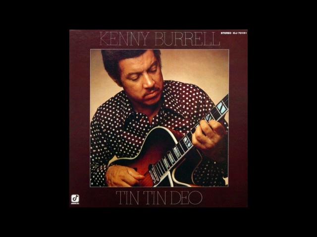 Kenny Burrell – Tin Tin Deo (Full Album) 1977