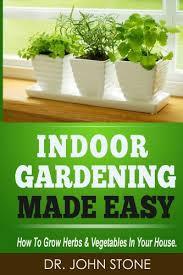 Indoor Gardening Made Easy  How - Dr John Stone