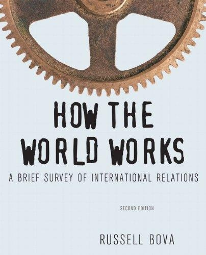How the World Works A Brief Survey of International Relations (2nd edition)