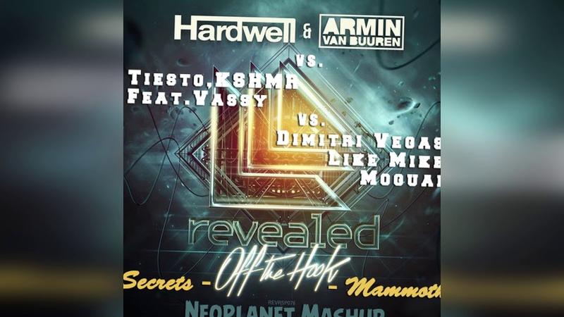 Hardwell Armin Van Buuren vs Tiesto vs DVLM Off The Hook Secrets Mammoth Neoplanet Mashup