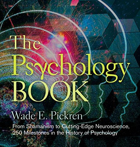 The Psychology Book From Shamanism to Cutting-Edge Neuroscience, 250 Milestones in the History of Psychology