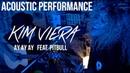 Kim Viera feat Pitbull Ay Ay Ay Acoustic