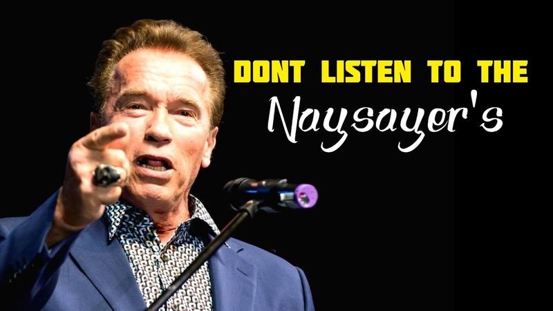 Arnold Schwarzenegger Don t Listen To The Naysayer s Inspiring and Motivating Speech