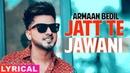 Jatt Te Jawani (Lyrical) | Armaan Bedil | Sara Gurpal | Jashan Nanarh | Latest Punjabi Song 2019