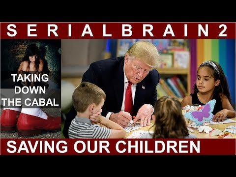 SerialBrain2 Trump Taking Down the Cabal and Securing our Children It's Happening