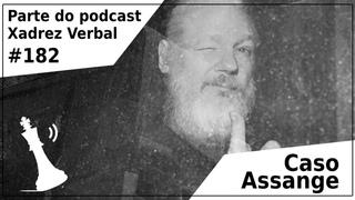 Caso Assange - Xadrez Verbal Podcast