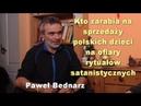 Kto zarabia na sprzedaży polskich dzieci na ofiary rytuałów satanistycznych - Paweł Bednarz
