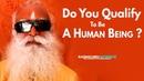 Do You Qualify To Be A Human Being SadhguruScience