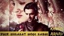 Khushi 💓 Arnav VM PHIR 💑 MULAKAT 😘 HOGI KABHI ❣️ ((female version))