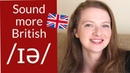 How to Pronounce /ɪə/ Vowel Sound in British English