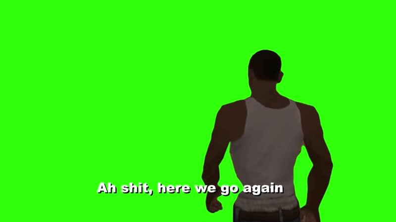 [v-s.mobi]CJ GTA ah shit here we go again green screen.mp4