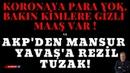 KORONAYA PARA YOK, BAKIN KİMLERE GİZLİ MAAŞ VAR VE AKP'DEN MANSUR YAVAŞ'A REZİL TUZAK ! haber
