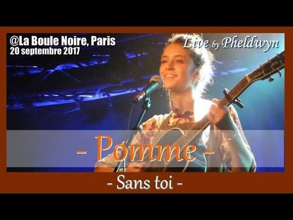 Pomme Sans Toi @La Boule Noire Paris 20 sept 2017