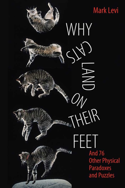 Why Cats Land on Their Feet And 76 Other Physical Paradoxes and Puzzles