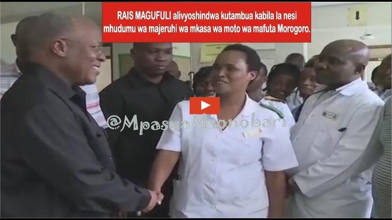 Rais Magufuli alivyoshindwa kutambua kabila la nesi mhudumu wa majeruhi wa mkasa wa moto wa mafuta