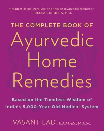 The Complete Book of Ayurvedic Home Remedies - Vasant Lad  M.A.Sc