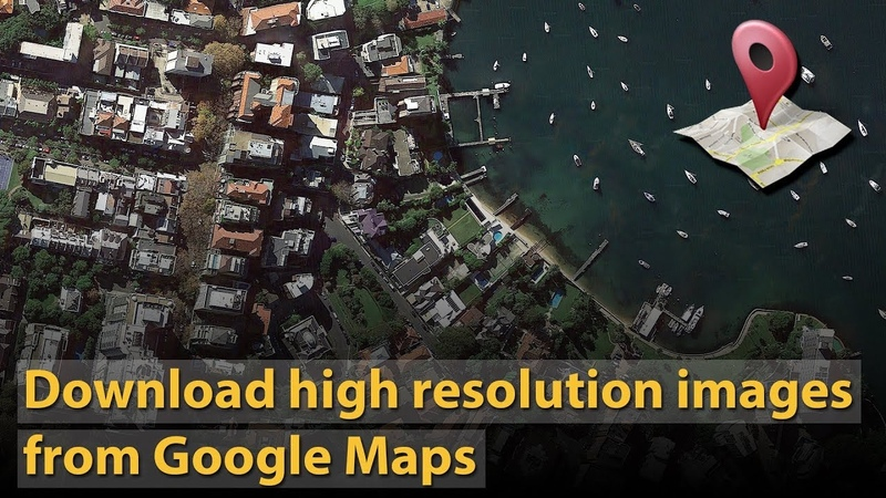 How to download high resolution images from Google Maps