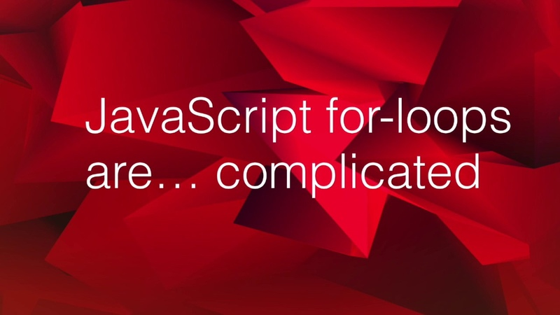 JavaScript for-loops are… complicated