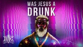 The Israelites: Was Jesus A Drunk ?