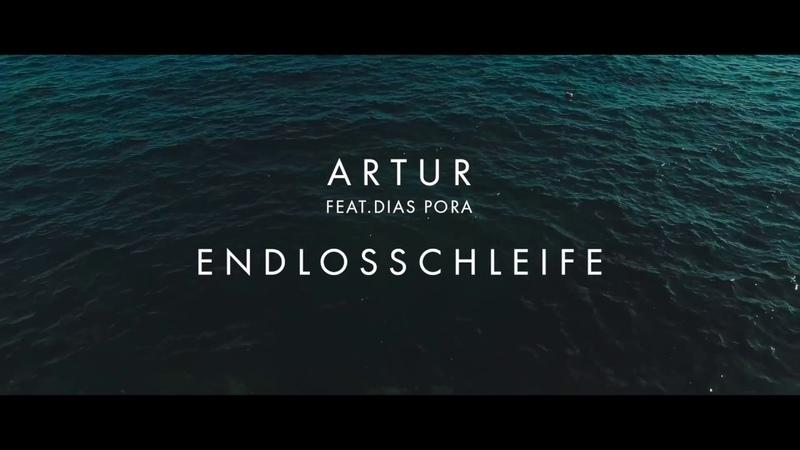 ARTUR x DIAS PORA - ENDLOSSCHLEIFE (Official 4K Video)