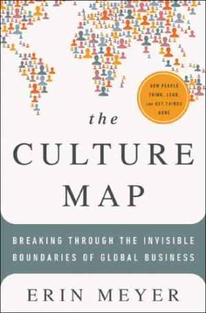 The Culture Map Breaking Through the Invisible Boundaries of Global Business by Erin Meyer