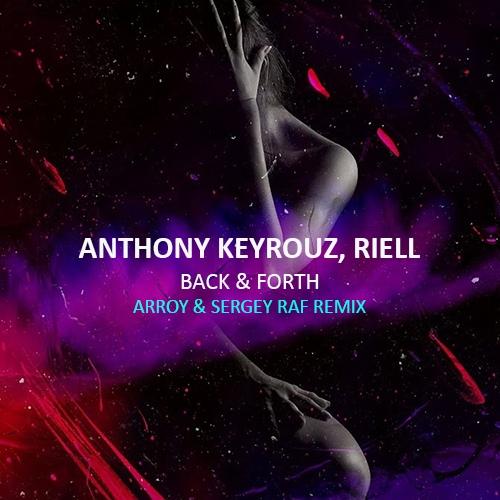 Anthony Keyrouz, Riell - Back & Forth (Arroy & Sergey Raf Remix) [2020]