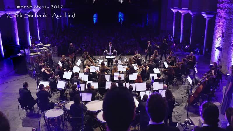 Mor ve ötesi - 2012 (Canlı Senfonik - Aya İrini)