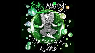 Pretty Addicted The Magic Of A Lunatic 2017 Full Album